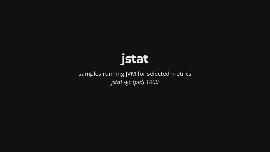 jstat samples running JVM for selected metrics ...