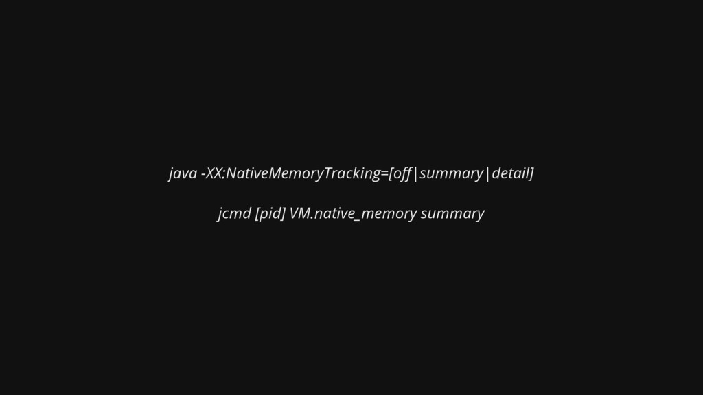 java -XX:NativeMemoryTracking=[o |summary|detai...