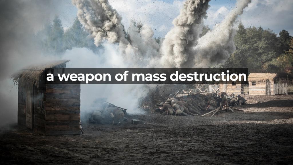 a weapon of mass destruction