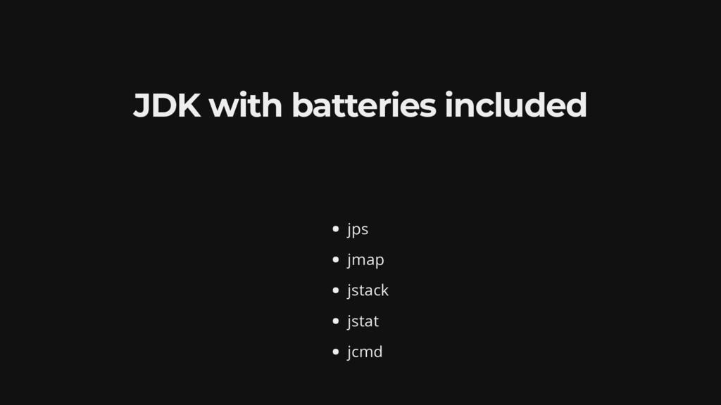 JDK with batteries included jps jmap jstack jst...
