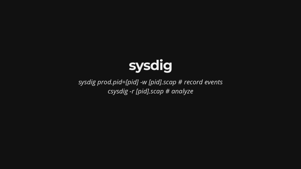 sysdig sysdig prod.pid=[pid] -w [pid].scap # re...