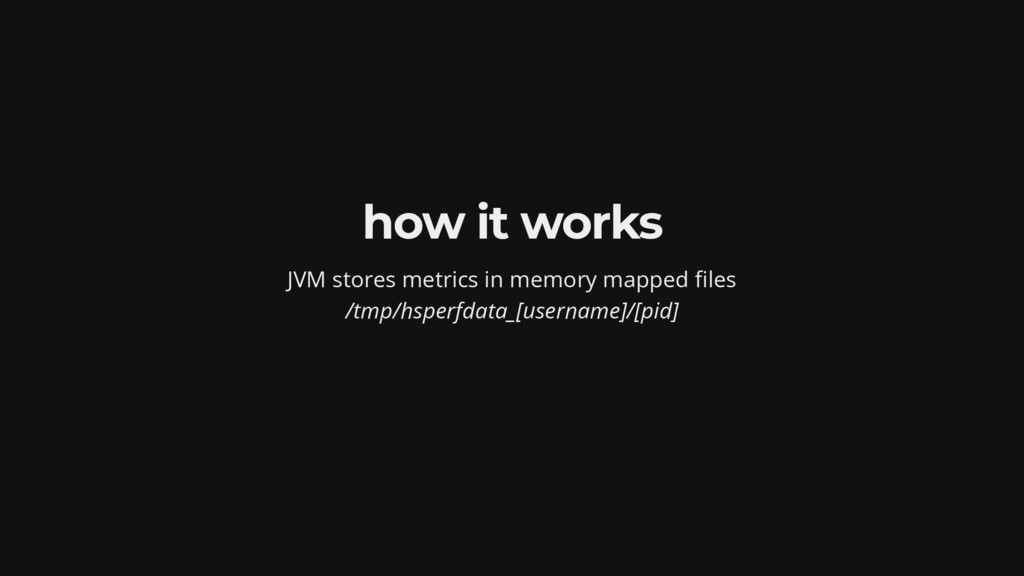 how it works JVM stores metrics in memory mappe...
