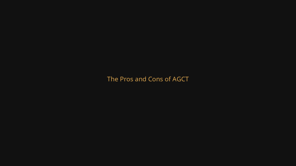 The Pros and Cons of AGCT