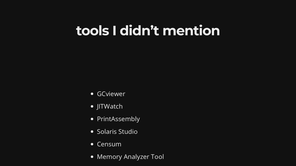 tools I didn't mention GCviewer JITWatch PrintA...