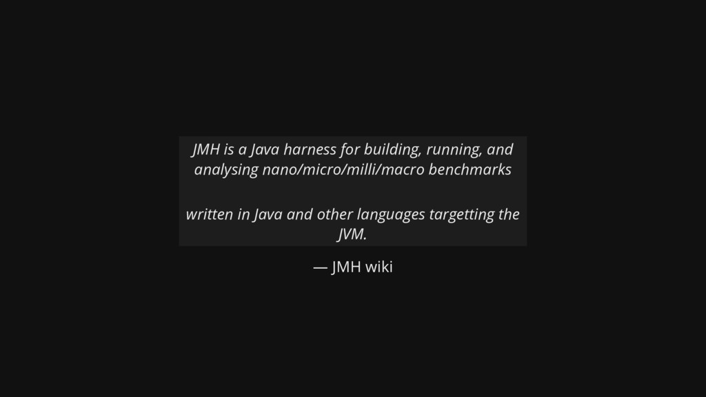 — JMH wiki JMH is a Java harness for building, ...
