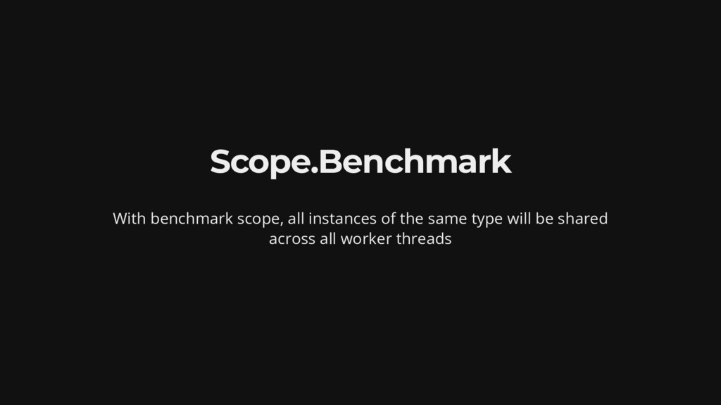 Scope.Benchmark With benchmark scope, all insta...
