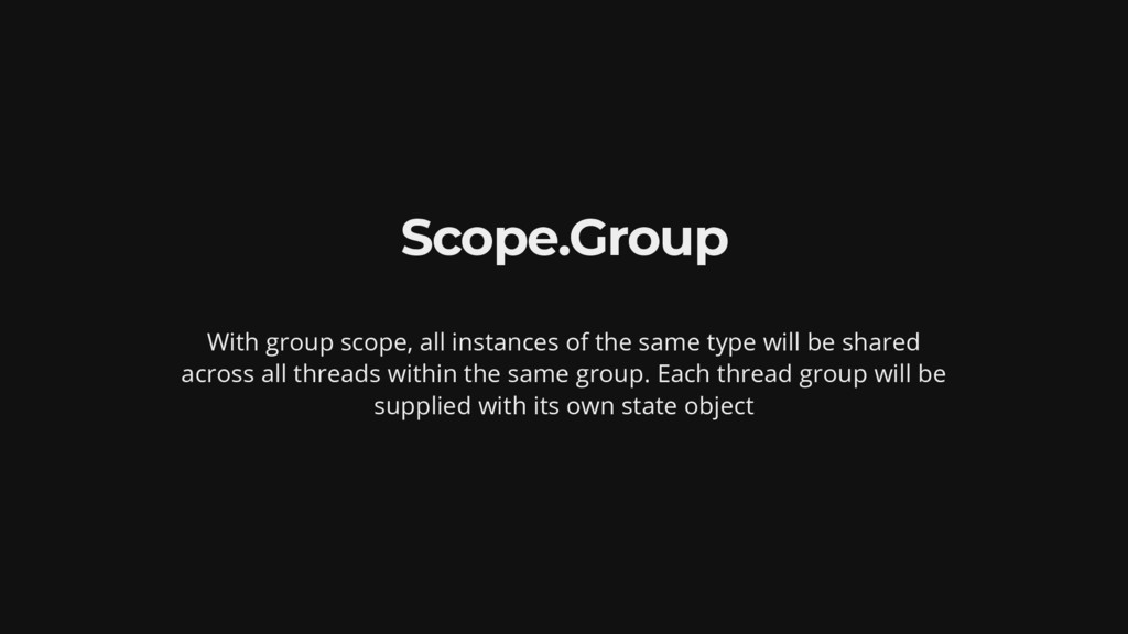 Scope.Group With group scope, all instances of ...