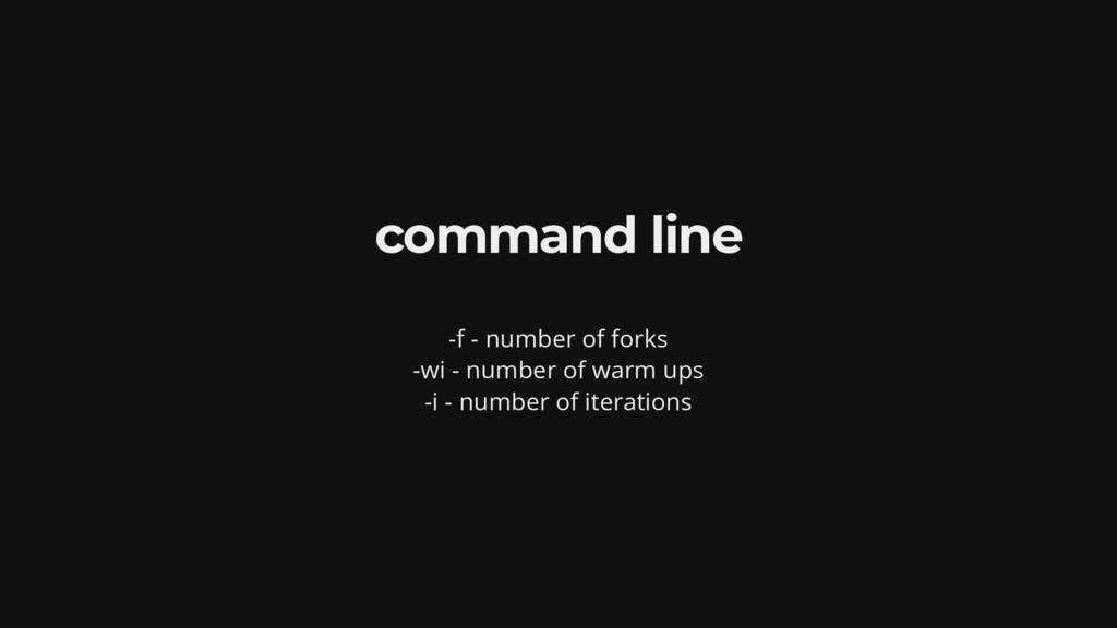 command line -f - number of forks -wi - number ...