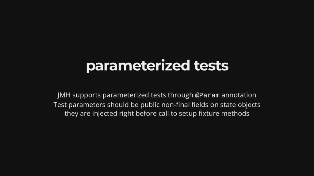 parameterized tests JMH supports parameterized ...
