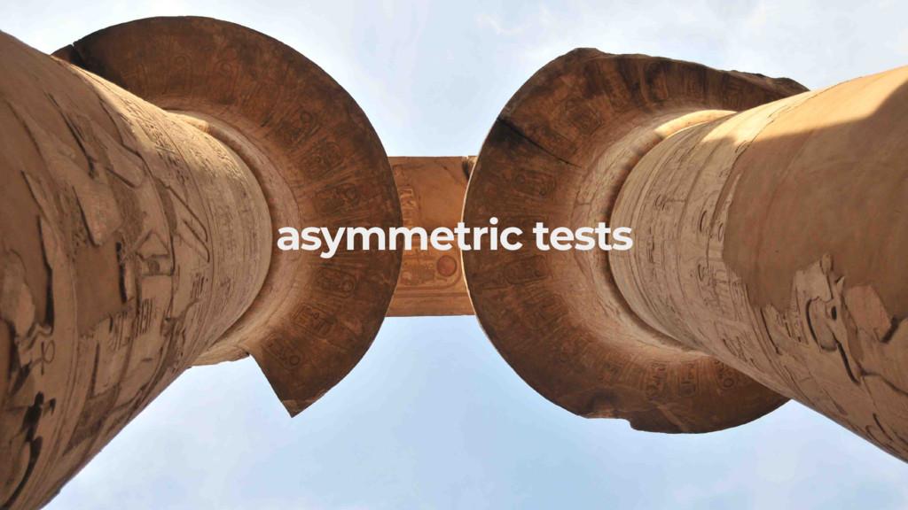 asymmetric tests