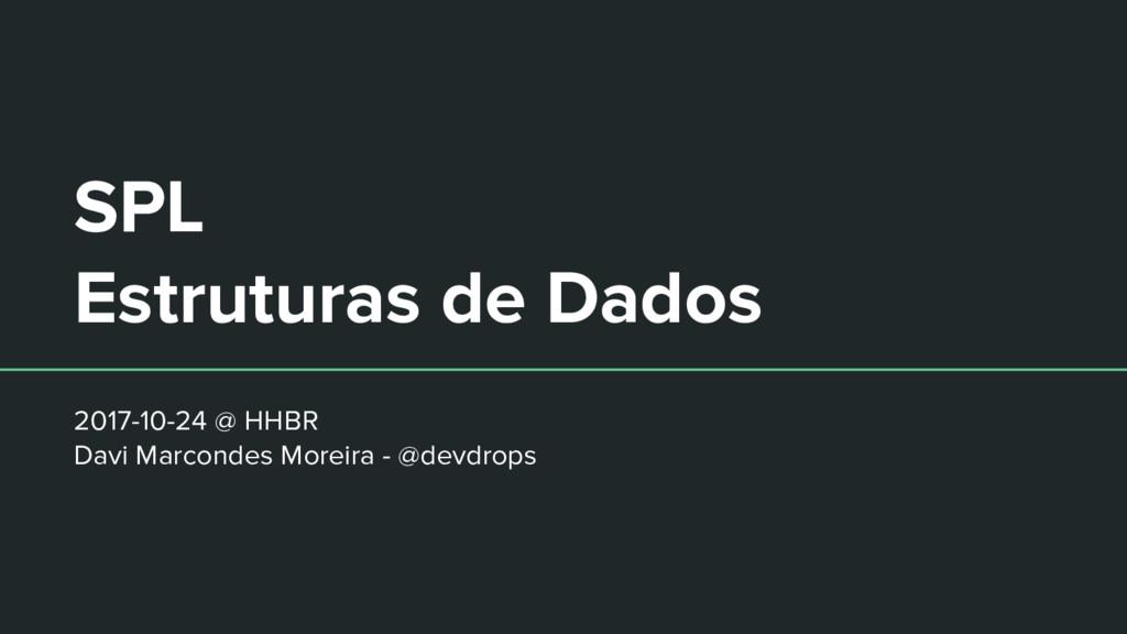 SPL Estruturas de Dados 2017-10-24 @ HHBR Davi ...
