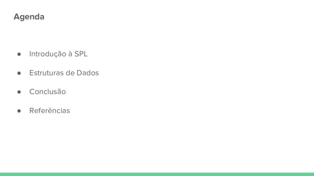 Agenda ● Introdução à SPL ● Estruturas de Dados...