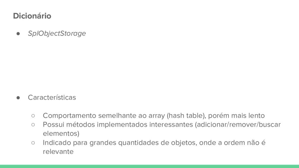 Dicionário ● SplObjectStorage ● Características...