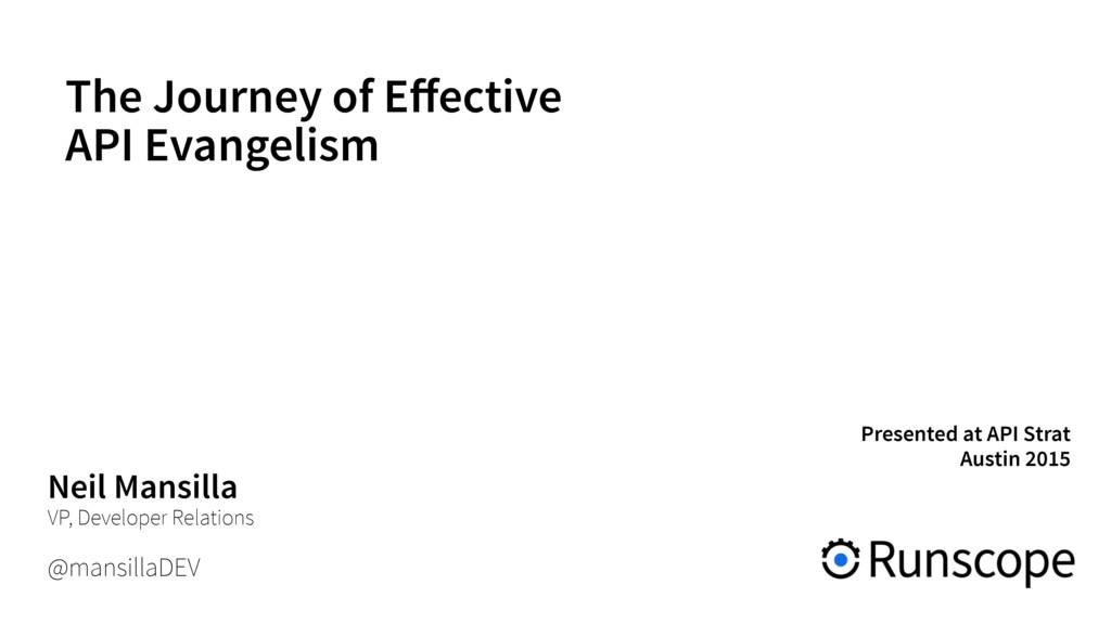 The Journey of Effective API Evangelism Neil Ma...