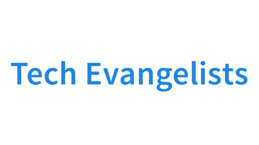 Tech Evangelists