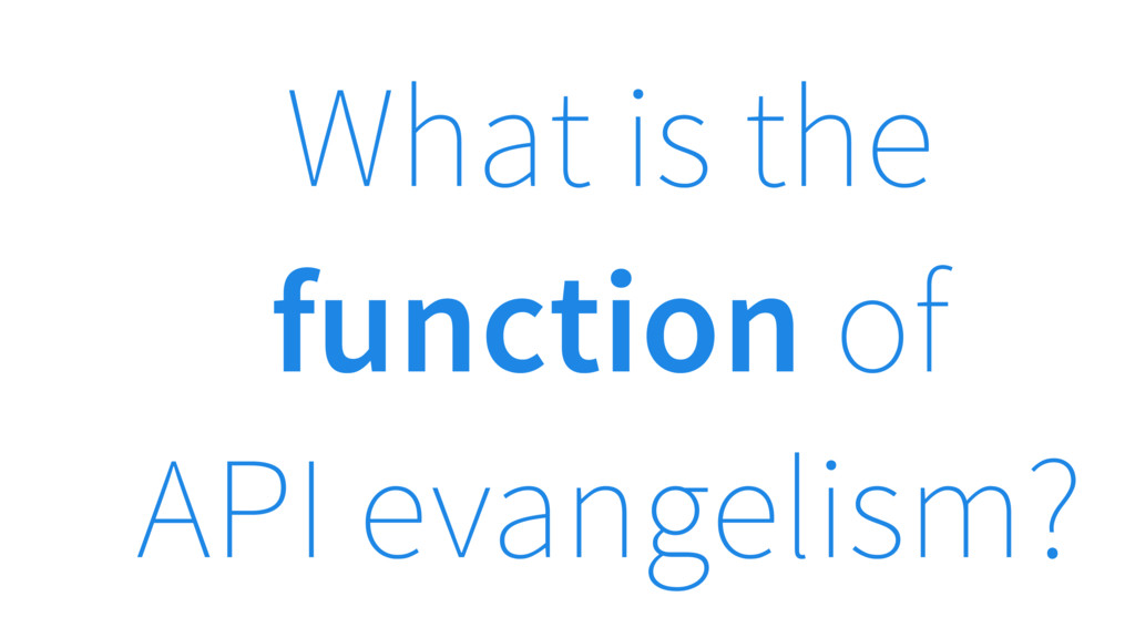What is the function of API evangelism?