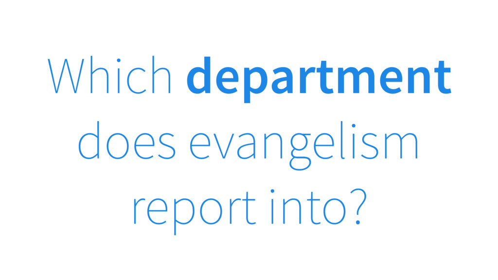 Which department does evangelism report into?