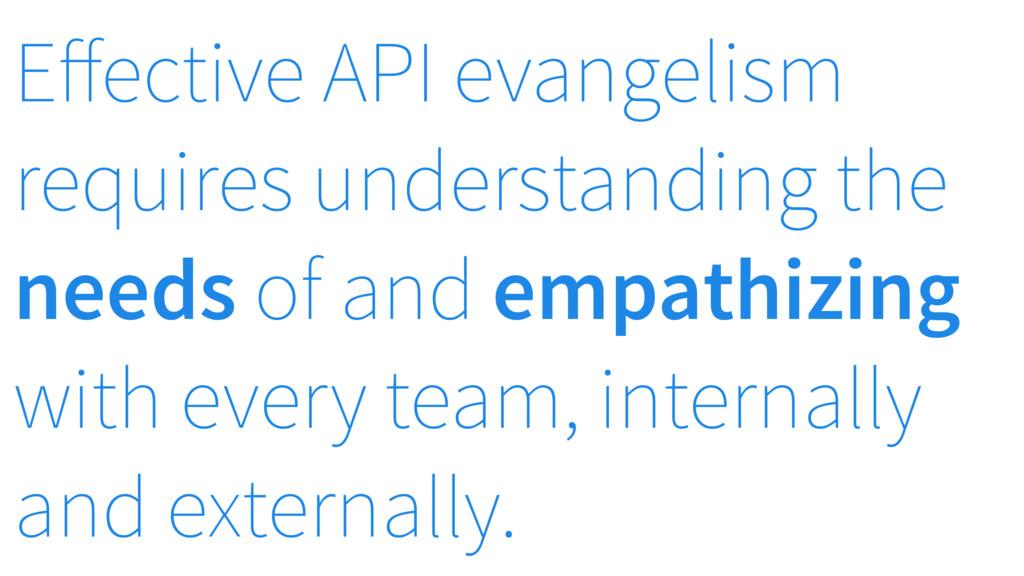 Effective API evangelism requires understanding...