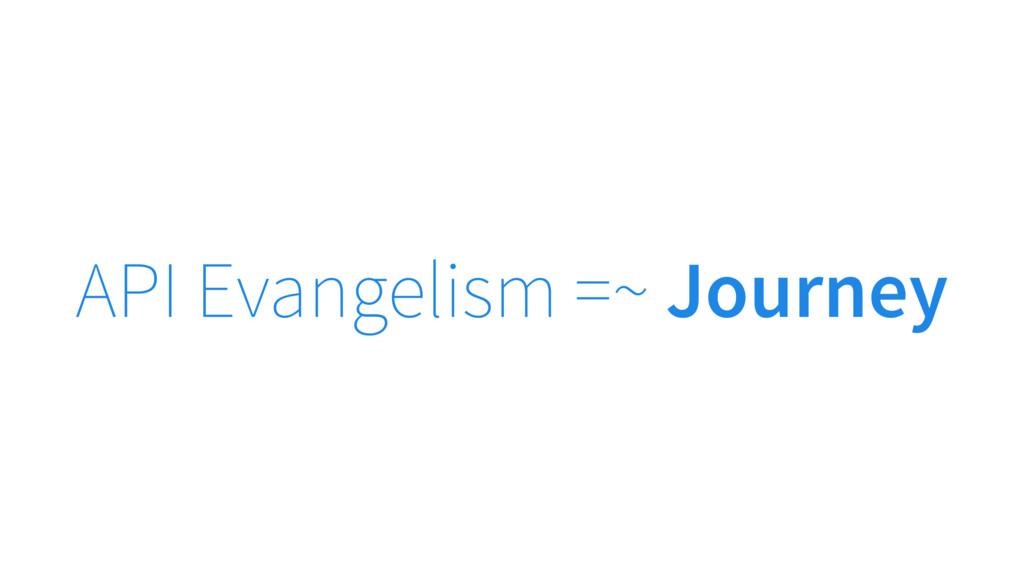 API Evangelism =~ Journey
