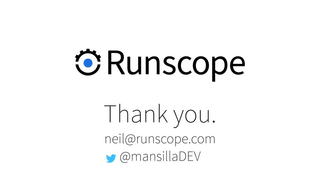 Thank you. neil@runscope.com @mansillaDEV