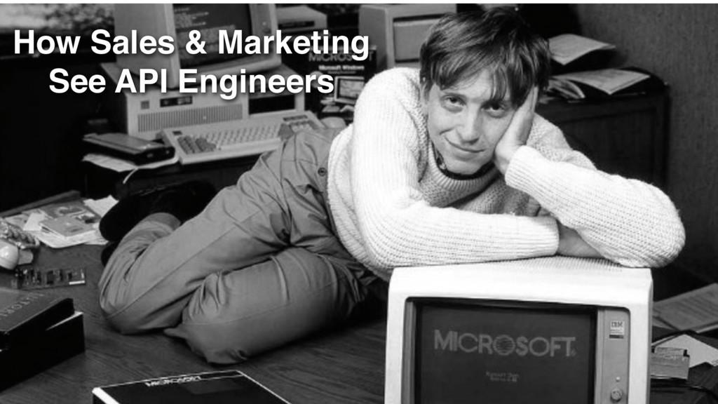 How Sales & Marketing See API Engineers