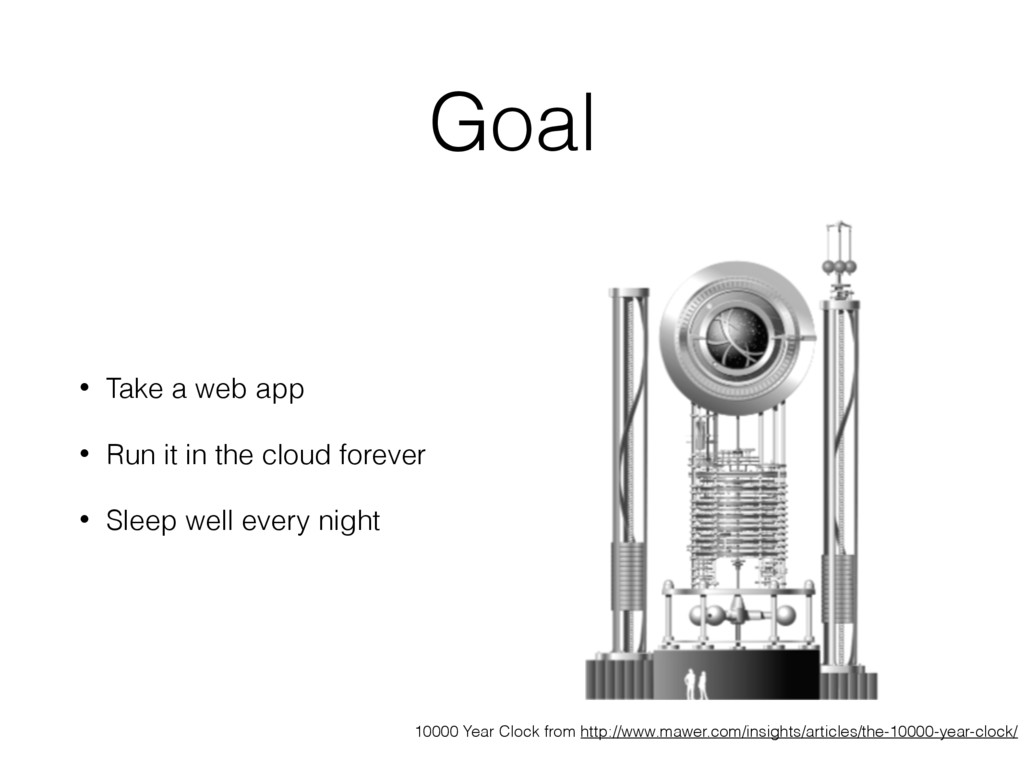Goal • Take a web app • Run it in the cloud for...