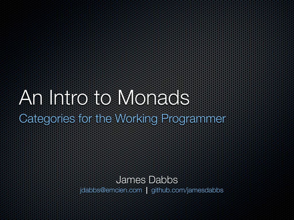 An Intro to Monads Categories for the Working P...