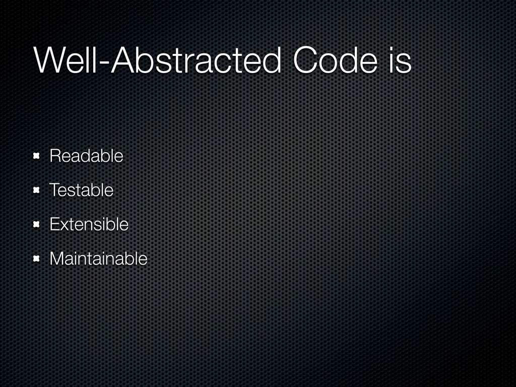 Well-Abstracted Code is Readable Testable Exten...
