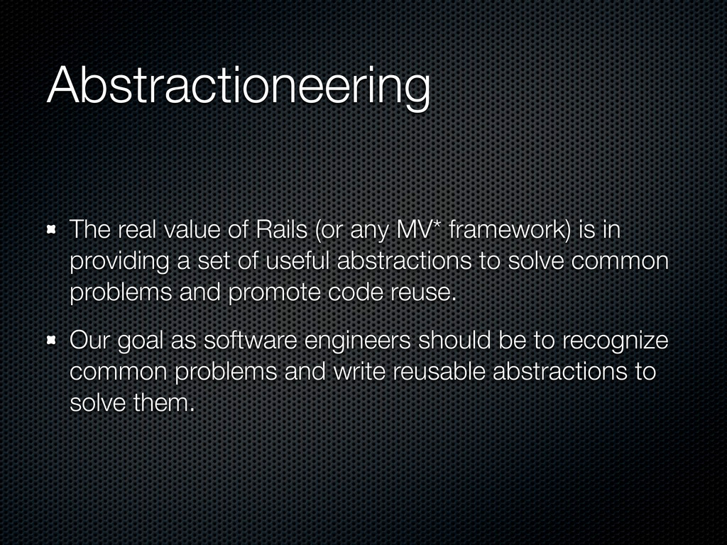 Abstractioneering The real value of Rails (or a...