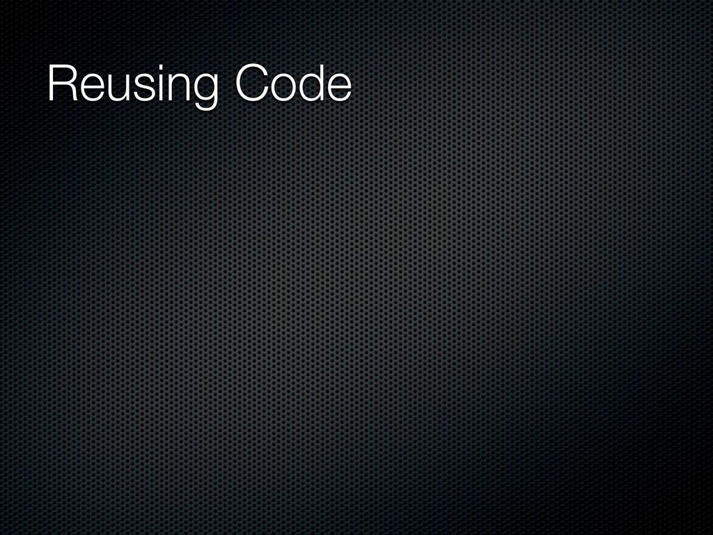Reusing Code