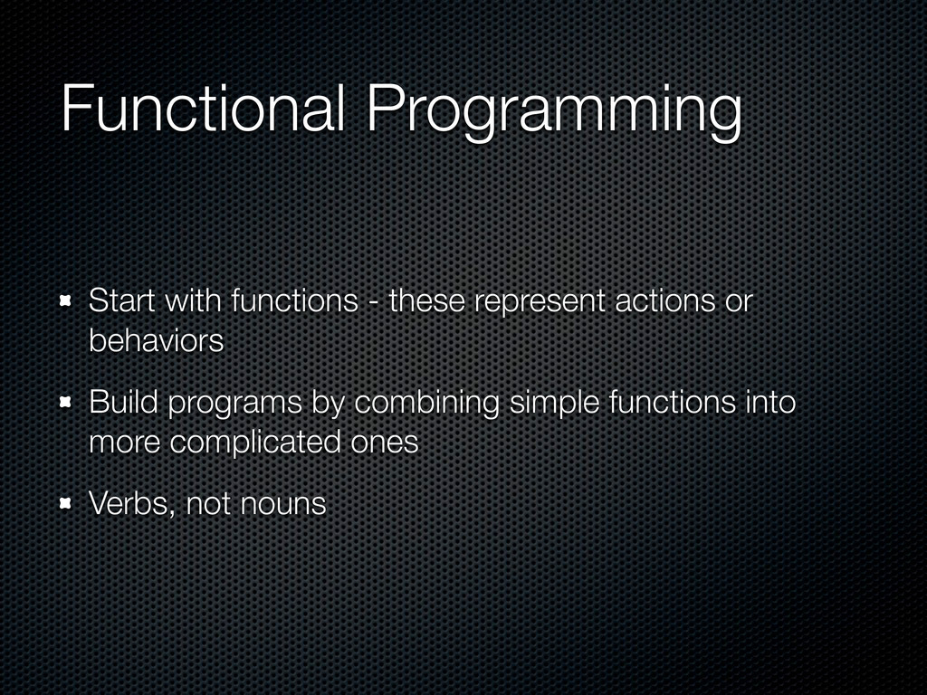 Functional Programming Start with functions - t...