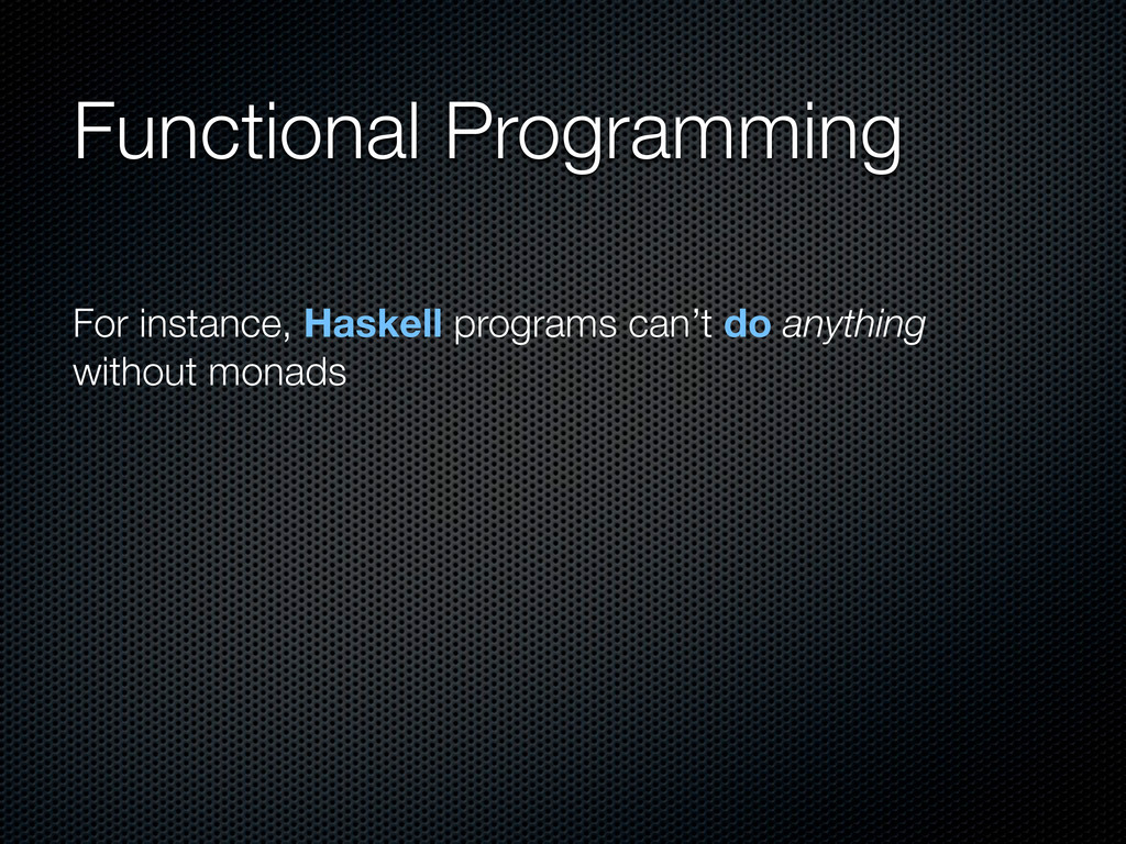 Functional Programming For instance, Haskell pr...