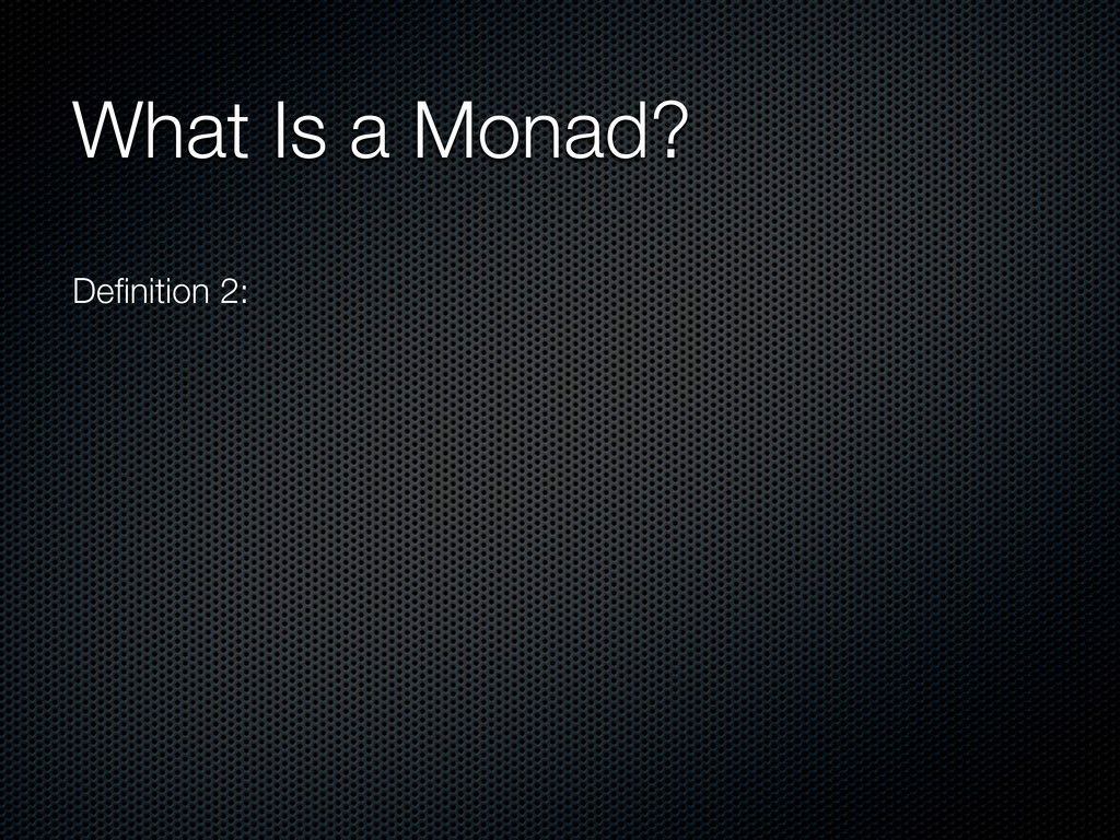 What Is a Monad? Definition 2: