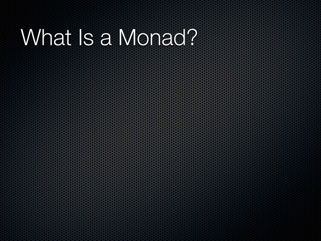 What Is a Monad?