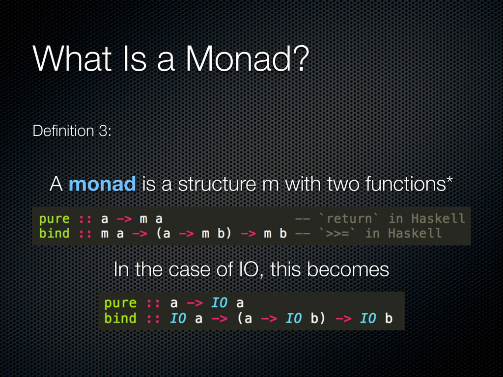 What Is a Monad? Definition 3: A monad is a stru...
