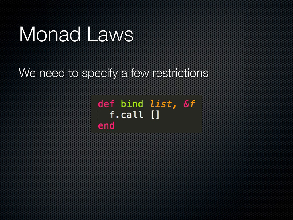 Monad Laws We need to specify a few restrictions