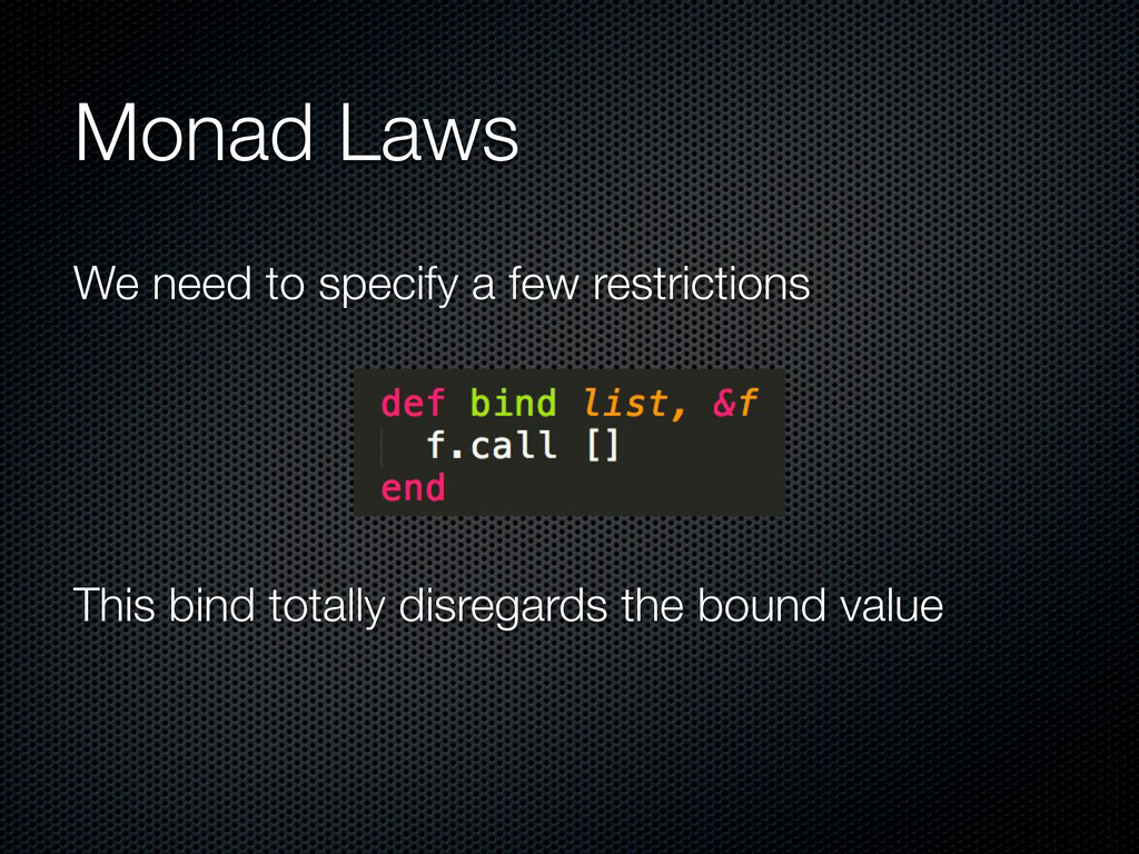 Monad Laws We need to specify a few restriction...