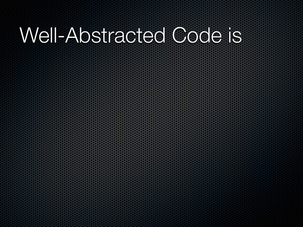 Well-Abstracted Code is