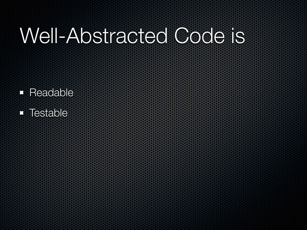 Well-Abstracted Code is Readable Testable