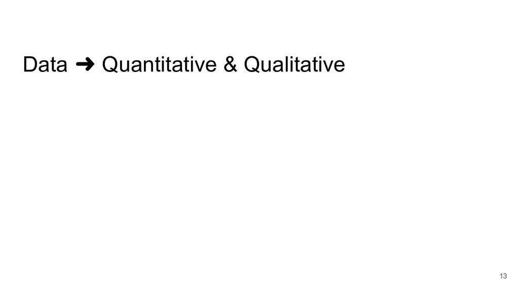 Data ➜ Quantitative & Qualitative 13