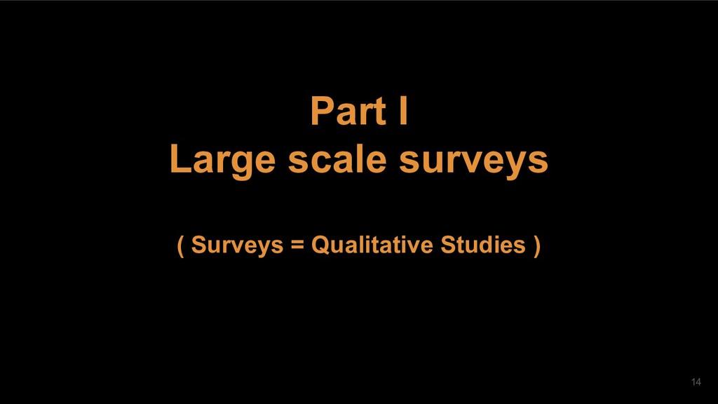 Part I Large scale surveys ( Surveys = Qualitat...