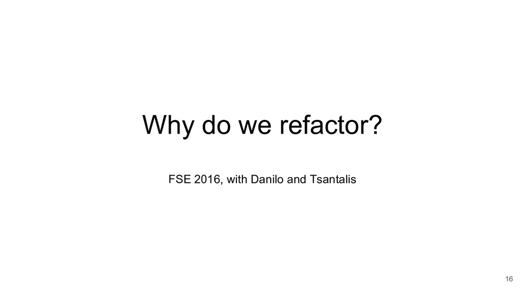 Why do we refactor? FSE 2016, with Danilo and T...