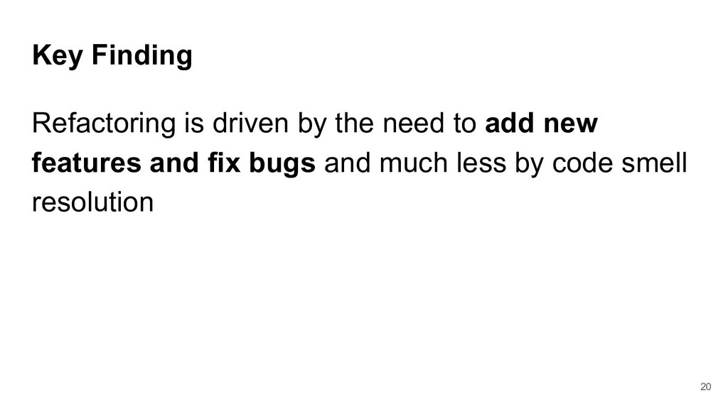 Key Finding Refactoring is driven by the need t...