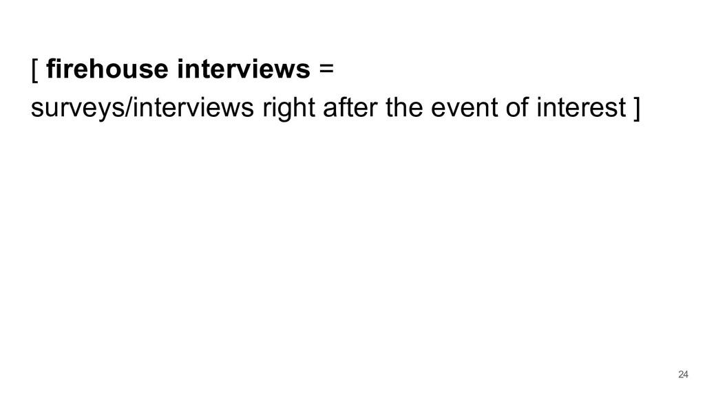 [ firehouse interviews = surveys/interviews rig...