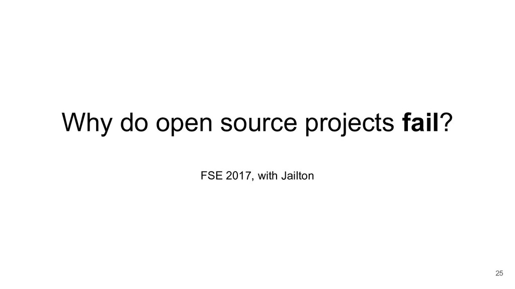 Why do open source projects fail? FSE 2017, wit...