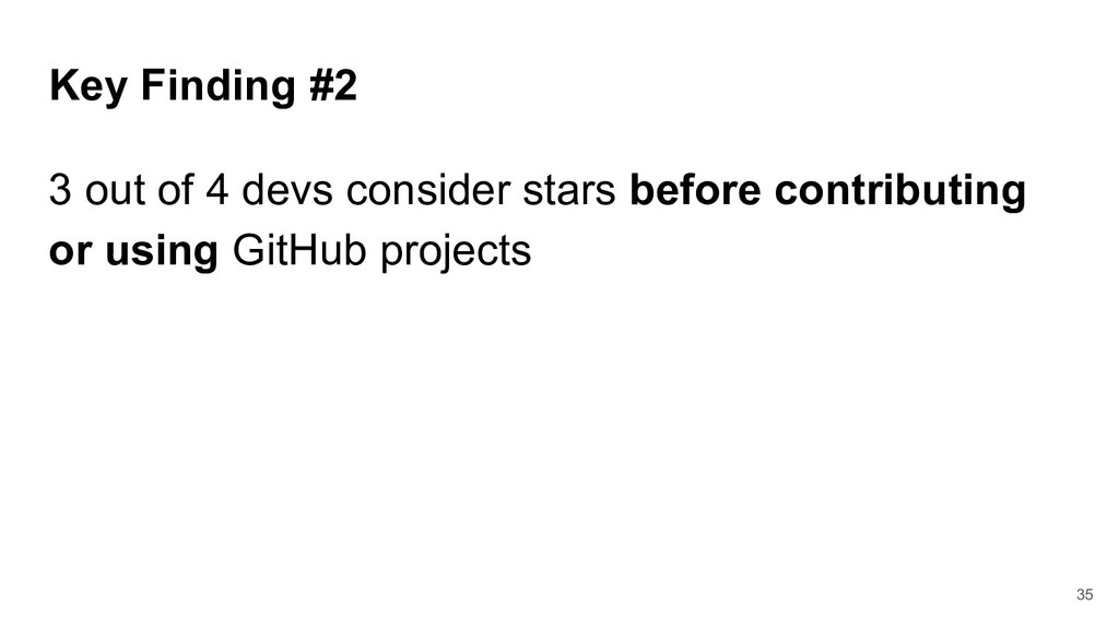 Key Finding #2 3 out of 4 devs consider stars b...