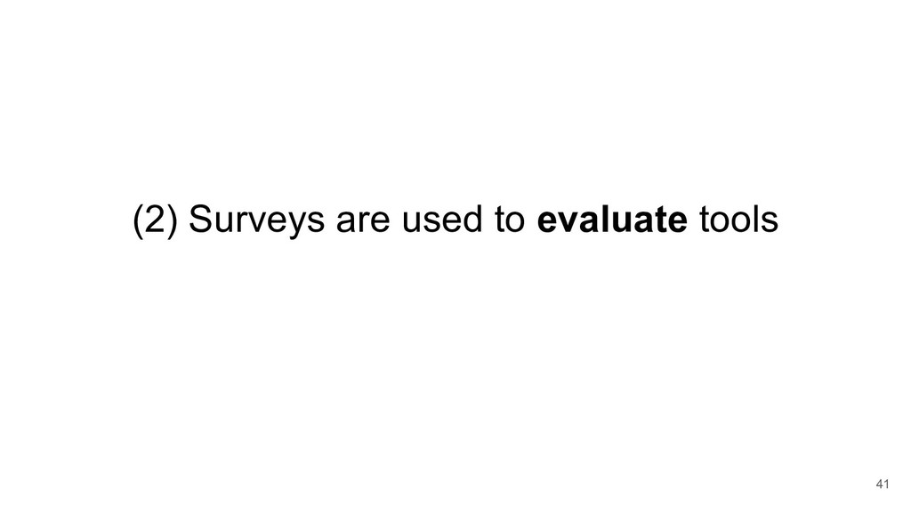(2) Surveys are used to evaluate tools 41