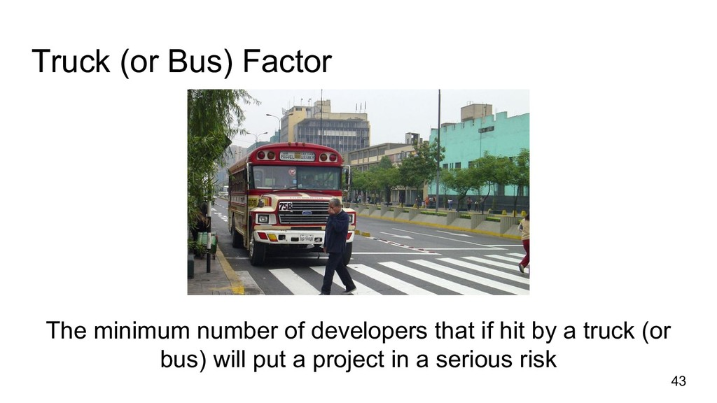Truck (or Bus) Factor 43 The minimum number of ...