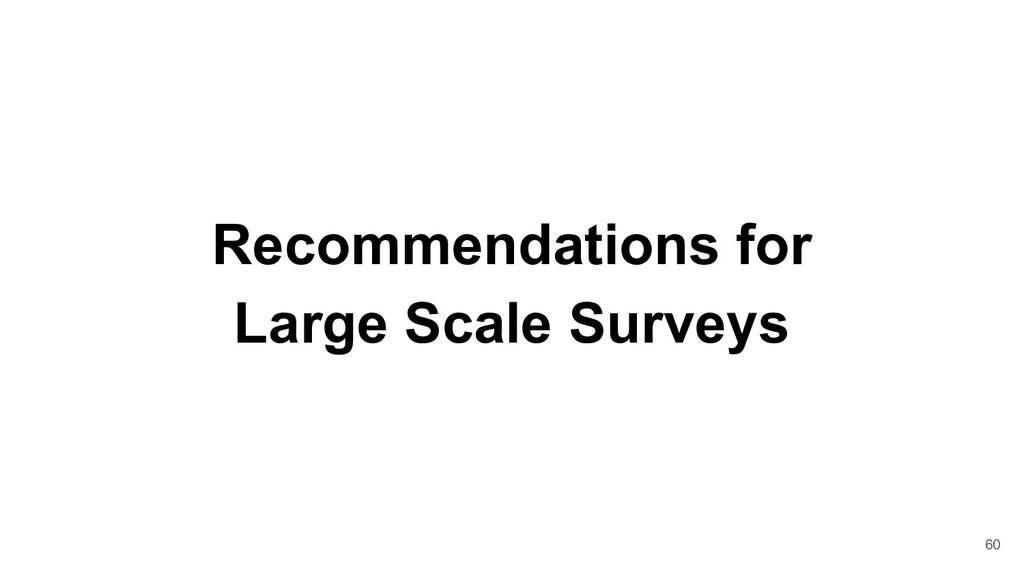 Recommendations for Large Scale Surveys 60