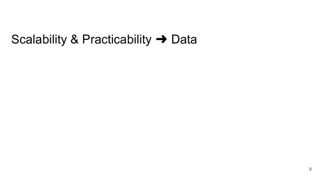 Scalability & Practicability ➜ Data 8